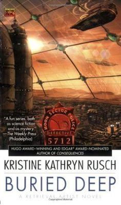 Buried Deep (Retrieval Artist #4) by Kristine Kathryn Rusch. 4 stars. this time the focus is on Mars & a diplomatic problem with the Disty. next level cultural clashes abound. books read in 2017, novels, fiction, book reviews, book series, science fiction
