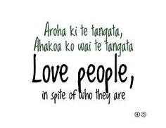 Love people, in spite of who they are. - Maori proverb Kia hora te marino, Kia whakapapa pounamu te moana, kia tere te Kārohirohi i mua i tōu huarahi. May the calm be widespread. Waitangi Day, Maori Words, Maori Symbols, Him And Her Tattoos, Social Practice, Therapy Quotes, Maori Designs, Maori Art, Proverbs Quotes