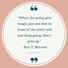 """""""When the going gets tough, put one foot in front of the other and just keep going."""" - Roy T. Routine Quotes, Just Keep Going, Don't Give Up, Life Inspiration, Bible Quotes, Cool Words, Shit Happens, How To Plan, Geeks"""