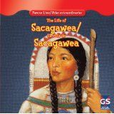 The Life of Sacagawea / La Vida De Sacagawea (Famous Lives / Vidas Extraordinarias)Jan 2012 by Maria Nelson and Eduardo Alaman [01/15]