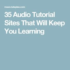 35 Audio Tutorial Sites That Will Keep You Learning