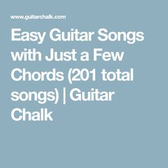 Easy Guitar Songs with Just a Few Chords (201 total songs) | Guitar Chalk