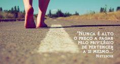 Nunca é alto o preço a pagar pelo privilégio de pertencer a si mesmo... - Nietzsche (Frases para Face)