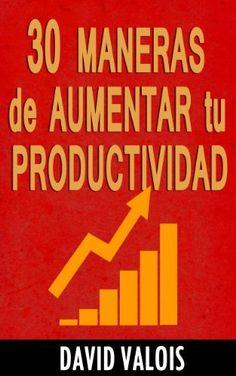 30 Maneras de Aumentar Tu Productividad, http://www.amazon.es/dp/B00EDMBU82/ref=cm_sw_r_pi_awdl_DppHtb05C1Q34