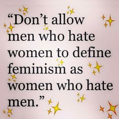 """Feminism is not misandry. word up!!!!! """"don't allow men who hate women..."""""""