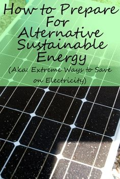How to Prepare for Alternative Energy (and how anyone can save extreme money on their electric bills!)