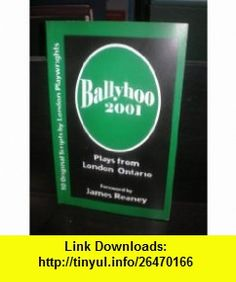 Ballyhoo 2001 Plays From London Ontario 10 Original Scripts by London Playwrights (9780973294002) Jeff Culbert, James Reaney , ISBN-10: 0973294000  , ISBN-13: 978-0973294002 ,  , tutorials , pdf , ebook , torrent , downloads , rapidshare , filesonic , hotfile , megaupload , fileserve