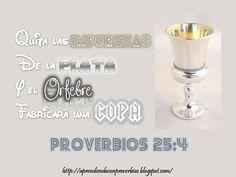 """#EntreCristianosNosSeguimos Proverbios 25:4 (PDT) """"Quita las impurezas de la plata  y el orfebre fabricará una copa"""" Haz *CLICK* en el siguiente enlace: http://aprendiendoconproverbios.blogspot.com/2013/06/que-debo-dejar.html"""