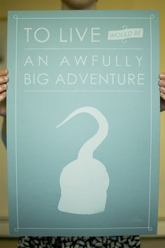 To live... would be an awfully big adventure.