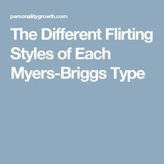 The Different Flirting Styles of Each Myers-Briggs Type