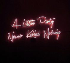 A little party never killed nobody / neon quotes The Words, Neon Words, Neon Aesthetic, Quote Aesthetic, Quotes To Live By, Life Quotes, Neon Quotes, A Little Party, Neon Lighting