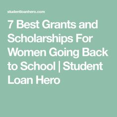 education - 7 Best Grants and Scholarships for Women Going Back to School Student Loan Hero Grants For College, Going Back To College, College Majors, Financial Aid For College, College Planning, College Tips, Online College Classes, Education College, Best Student Loans