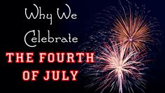 If you live in the United States, you already know that the Fourth of July is celebrated with parades and fireworks every year, but have you ever wondered wh...
