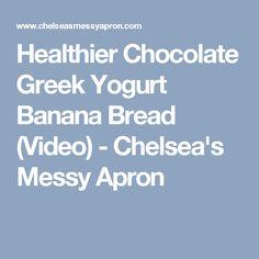 Healthier Chocolate Greek Yogurt Banana Bread (Video) - Chelsea's Messy Apron
