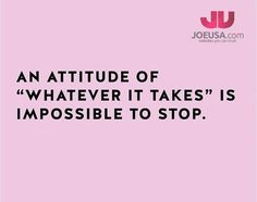 An attitude of 'Whatever It Takes' is impossible to stop. #GoodMorning #Successful #Inspirational #Motivational #Quote #Success