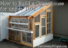 Learn how to build a green house by reusing items you have and save money too! http://fabulesslyfrugal.com/2012/04/greenhouse-for-less-than-100.html
