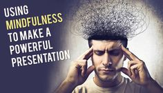 How mindfulness can help you create killer presentations?  The techniques are discussed here.