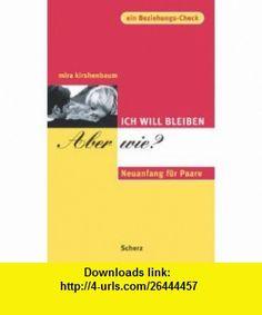 Ich will bleiben, aber wie? Neuanfang f�r Paare. (9783502143611) Mira Kirshenbaum , ISBN-10: 3502143617  , ISBN-13: 978-3502143611 ,  , tutorials , pdf , ebook , torrent , downloads , rapidshare , filesonic , hotfile , megaupload , fileserve