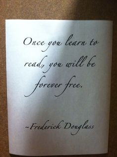 """""""Once you learn to read, you will be forever free."""" Frederick Douglass #Quotes"""
