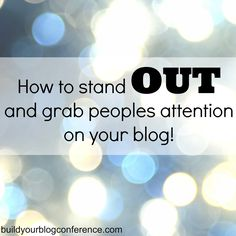 How to stand OUT and grab peoples attention on your blog! #blogging #tips #bybconference