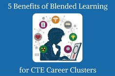 5 Benefits of Blended Learning for CTE Career Clusters