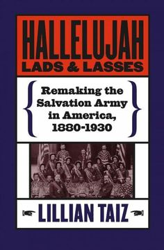 Hallelujah Lads and Lasses: Remaking the Salvation Army in America, 1880-1930