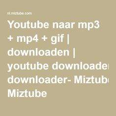 Youtube naar mp3 + mp4 + gif | downloaden | youtube downloader- Miztube