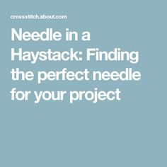 Needle in a Haystack: Finding the perfect needle for your project