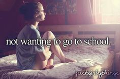 this is me all the time but school is where I get to hang out w my friends the most so I kinda want to go to school sometimes