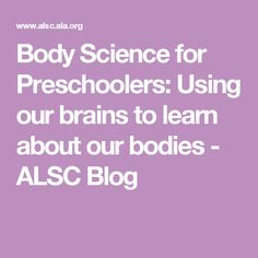 Body Science for Preschoolers: Using our brains to learn about our bodies - ALSC Blog