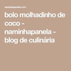 bolo molhadinho de coco - naminhapanela - blog de culinária
