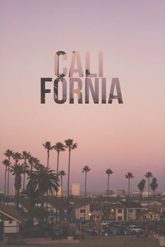 California. May not live there anymore but it will forever be my home state.