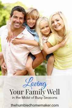 Loving Your Family Well in the Midst of Busy Seasons - TheHumbledHomemaker.com