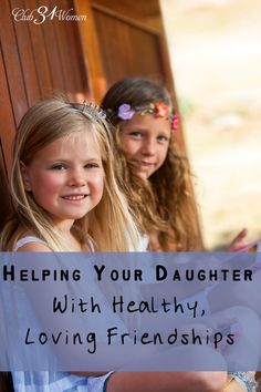 Strong friendships are such an important part of a girl's life. Here's practical and wise advice to guide your daughter in making and keeping good friends! Helping Your Daughter With Healthy, Loving Friendships ~ Club31Women