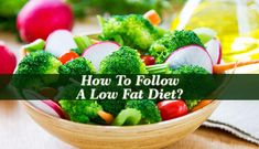 How To Follow A Low Fat Diet? - Loose Weight Fast And Permanently - A low fat diet works best if you apply two principles: burn more calories than you eat