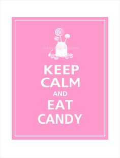 Keep Calm and EAT CANDY Print 8x10 (Bubblegum Featured). $10.95, via Etsy.