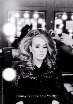 Yep. Gorgeous woman, Adele is. Proof that you need to be happy and healthy. Not a stick.