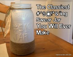 Make A Swear Jar - Hot Glue on Mason Jar with Twine...would be cute for a change jar or any other phrase you wanted on it