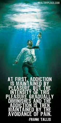 At first addiction is maintained by pleasure. But the intensity of this pleasure gradually diminishes and the addiction is then maintained by the avoidance of pain. Quotes Dream, Quotes To Live By, Life Quotes, Sober Quotes, Career Quotes, Quotes Quotes, Qoutes, The Words, Robert Kiyosaki
