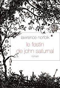 Critiques, citations, extraits de Le Festin de John Saturnal de Lawrence Norfolk. Il y a des livres comme ça qui ont le pouvoir de vous ensorceler dés l...