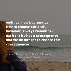 endings, new beginnings  free to choose our paths, however, always remember  each choice has consequences  and consequences we do not  get to choose   #LoveChangesPeople #loveandcontradictions