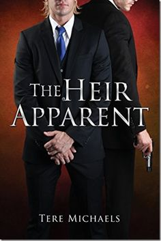 Release Day Book Brief: The Heir Apparent by Tere Michaels | #mmromance #gayromance #gayfiction #lgbt #gay #books #review