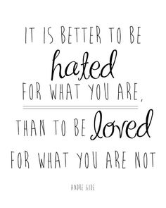 """It is better to be hated for what you are, than to be loved for what you are not."" #Motivation #inspiration"