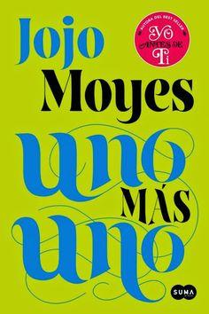 Bitácora de (mis) lecturas: Uno más uno (Jojo Moyes)