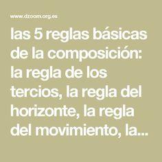 las 5 reglas básicas de la composición: la regla de los tercios, la regla del horizonte, la regla del movimiento, la regla de la mirada y la regla de los impares.