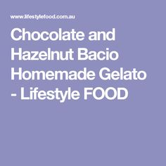 Chocolate and Hazelnut Bacio Homemade Gelato - Lifestyle FOOD