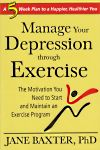 """Manage Your Depression Through Exercise: The Motivation You Need to Start and Maintain an Exercise Program, Jane Baxter, PhD, LibraryThing.com """"Early Reviewers"""", 9781934716243, #books, #btripp, #reviews"""