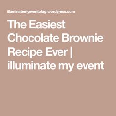 The Easiest Chocolate Brownie Recipe Ever   illuminate my event