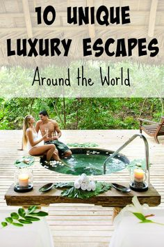 10 Unique Luxury Escapes