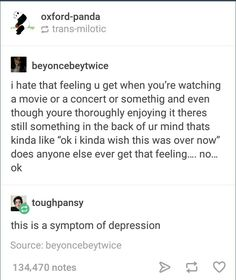 I feel this a lot. I didn't know it was because of depression though <<< Damn, why is everything a symptom of depression or anxiety?<<